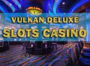 Казино Вулкан Делюкс подарит лучший азарт